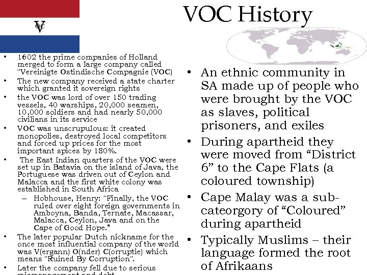VOC History • • 1602 the prime companies of Holland merged to form a