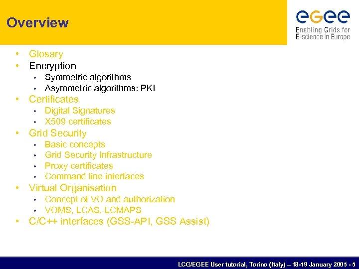 Overview • Glosary • Encryption • • Symmetric algorithms Asymmetric algorithms: PKI • Certificates