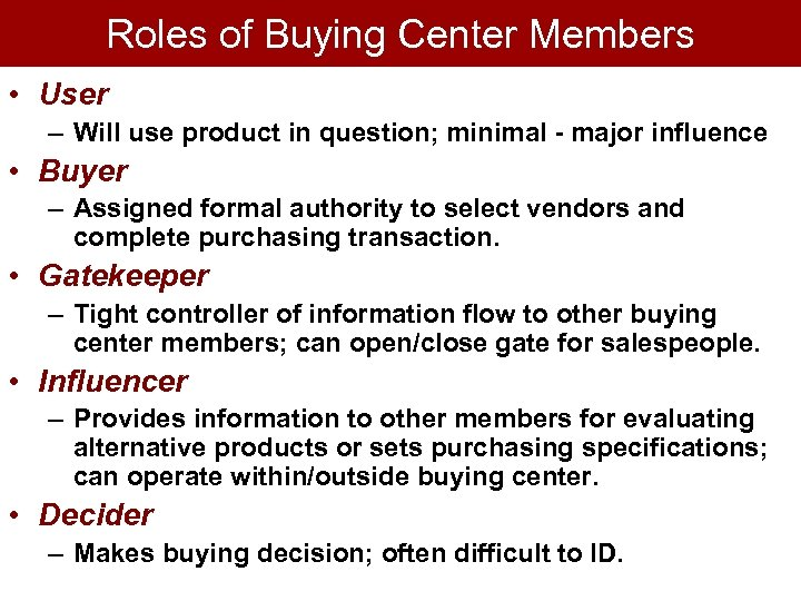 Roles of Buying Center Members • User – Will use product in question; minimal