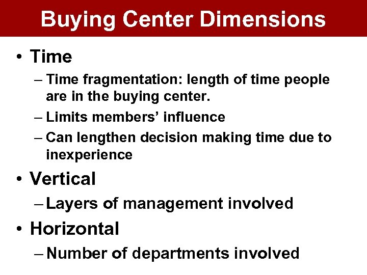 Buying Center Dimensions • Time – Time fragmentation: length of time people are in