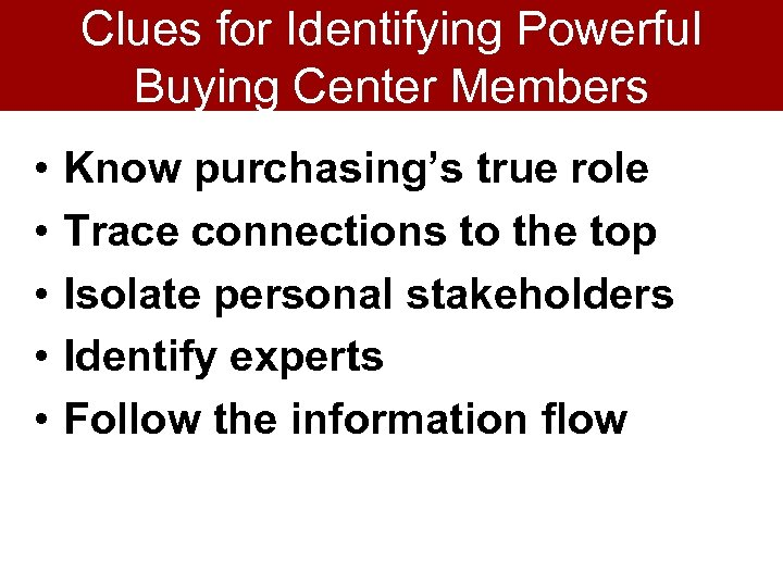 Clues for Identifying Powerful Buying Center Members • • • Know purchasing's true role