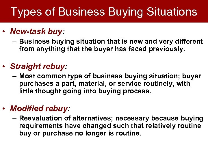 Types of Business Buying Situations • New-task buy: – Business buying situation that is