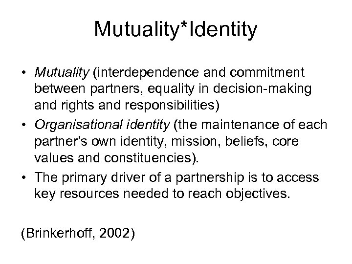 Mutuality*Identity • Mutuality (interdependence and commitment between partners, equality in decision-making and rights and