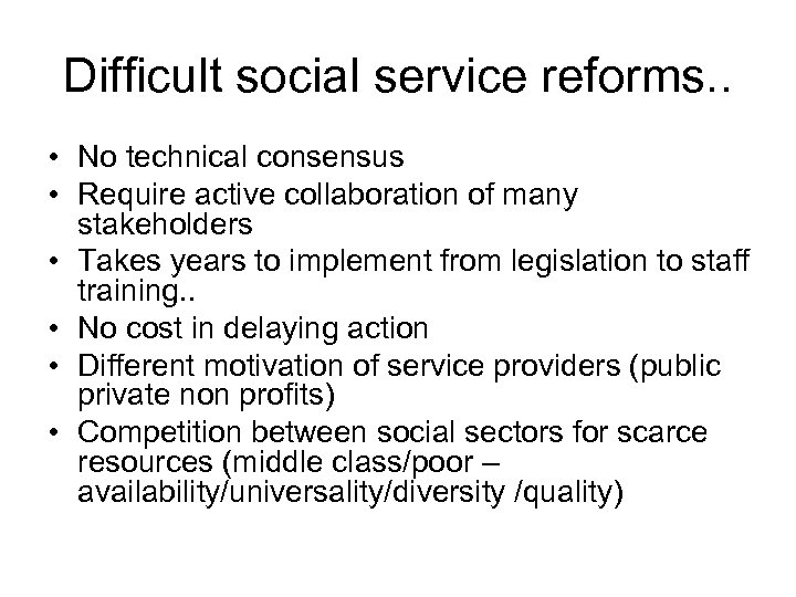 Difficult social service reforms. . • No technical consensus • Require active collaboration of