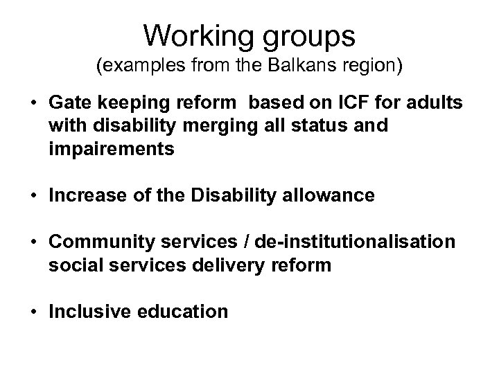 Working groups (examples from the Balkans region) • Gate keeping reform based on ICF