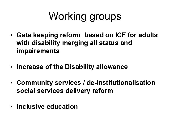 Working groups • Gate keeping reform based on ICF for adults with disability merging