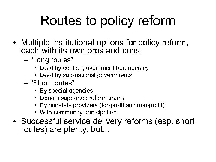 Routes to policy reform • Multiple institutional options for policy reform, each with its