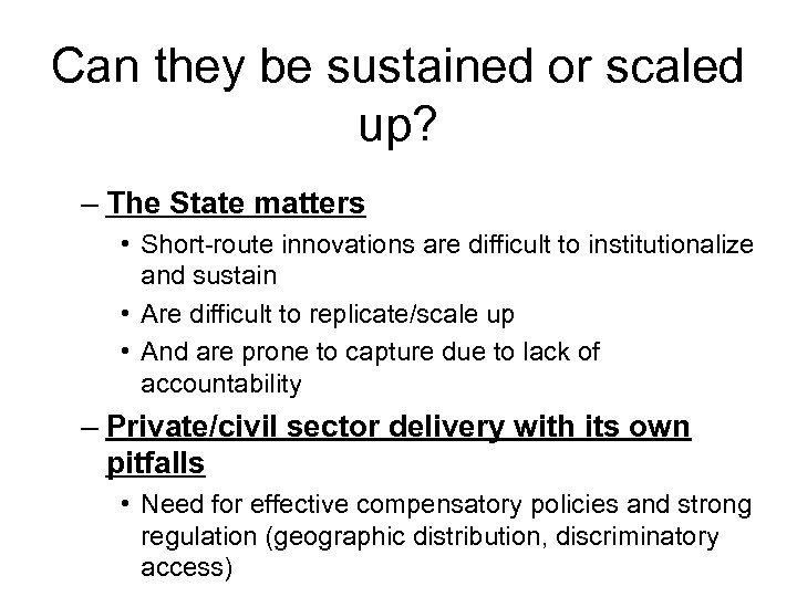 Can they be sustained or scaled up? – The State matters • Short-route innovations