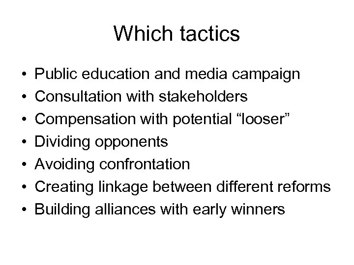 Which tactics • • Public education and media campaign Consultation with stakeholders Compensation with