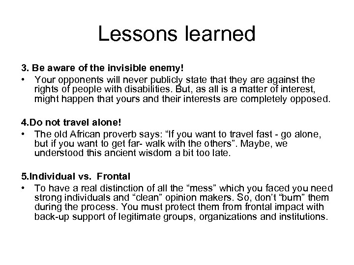 Lessons learned 3. Be aware of the invisible enemy! • Your opponents will never