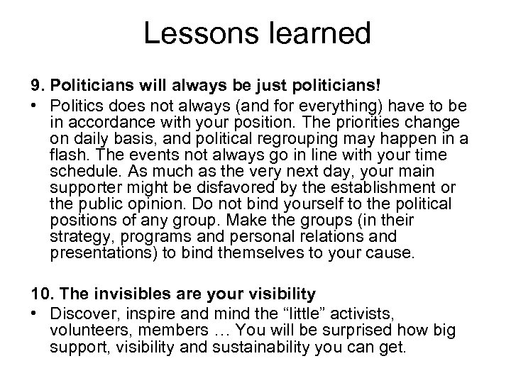 Lessons learned 9. Politicians will always be just politicians! • Politics does not always
