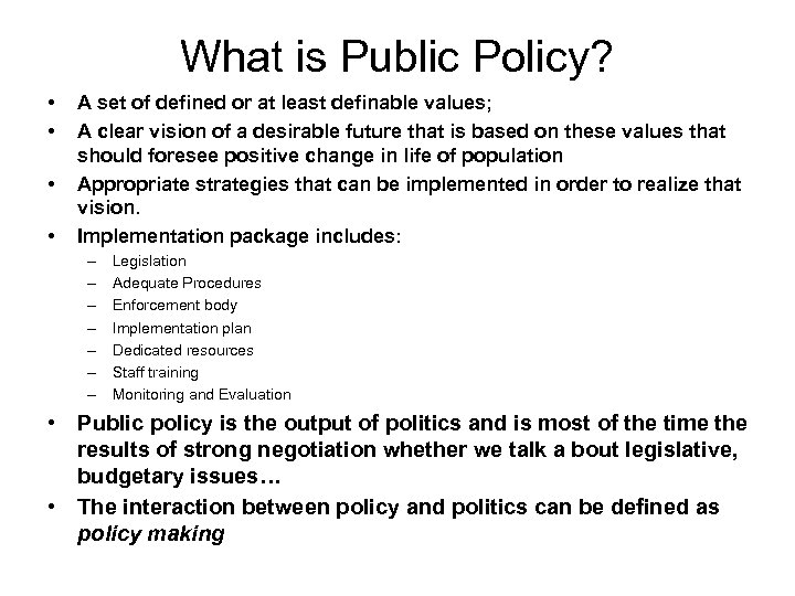 What is Public Policy? • • A set of defined or at least definable