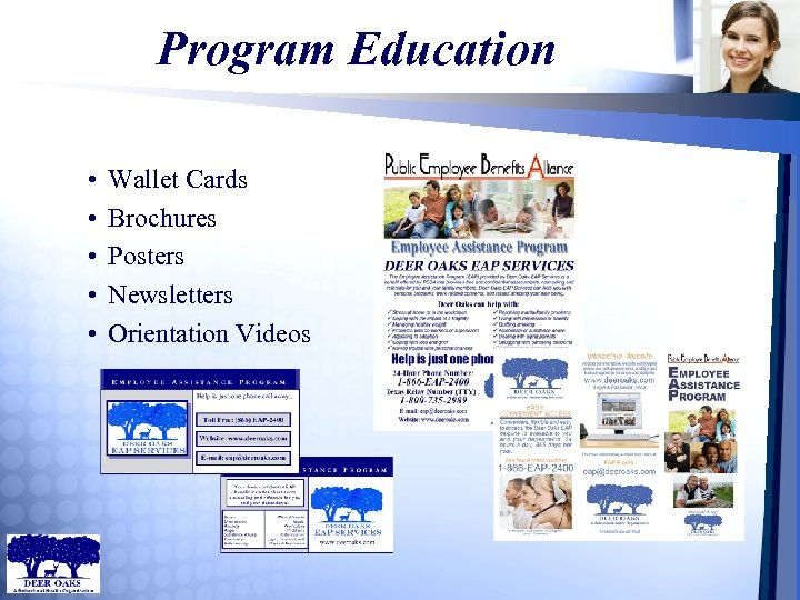 Program Education • • • Wallet Cards Brochures Posters Newsletters Orientation Videos