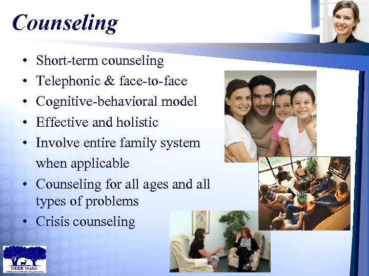 Counseling • • • Short-term counseling Telephonic & face-to-face Cognitive-behavioral model Effective and holistic