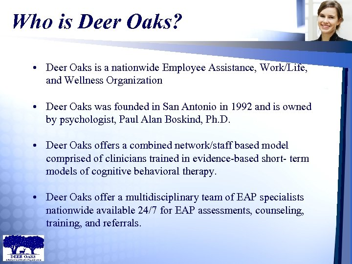 Who is Deer Oaks? • Deer Oaks is a nationwide Employee Assistance, Work/Life, and