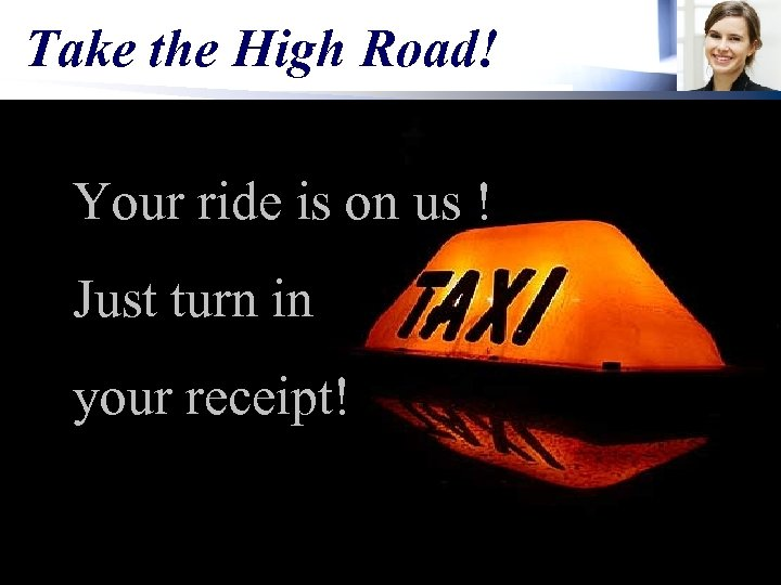 Take the High Road! Your ride is on us ! Just turn in your