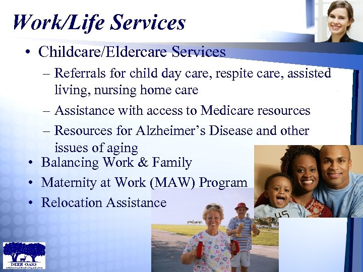 Work/Life Services • Childcare/Eldercare Services – Referrals for child day care, respite care, assisted