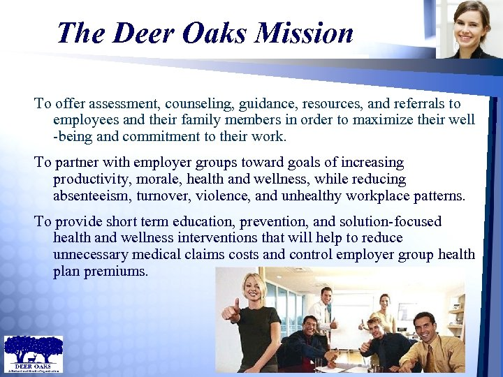 The Deer Oaks Mission To offer assessment, counseling, guidance, resources, and referrals to employees