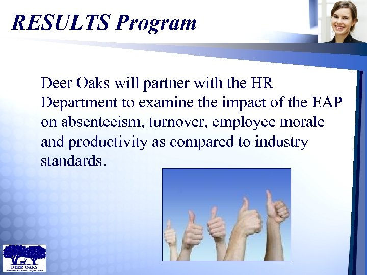 RESULTS Program Deer Oaks will partner with the HR Department to examine the impact