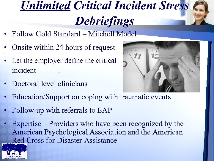 Unlimited Critical Incident Stress Debriefings • Follow Gold Standard – Mitchell Model • Onsite
