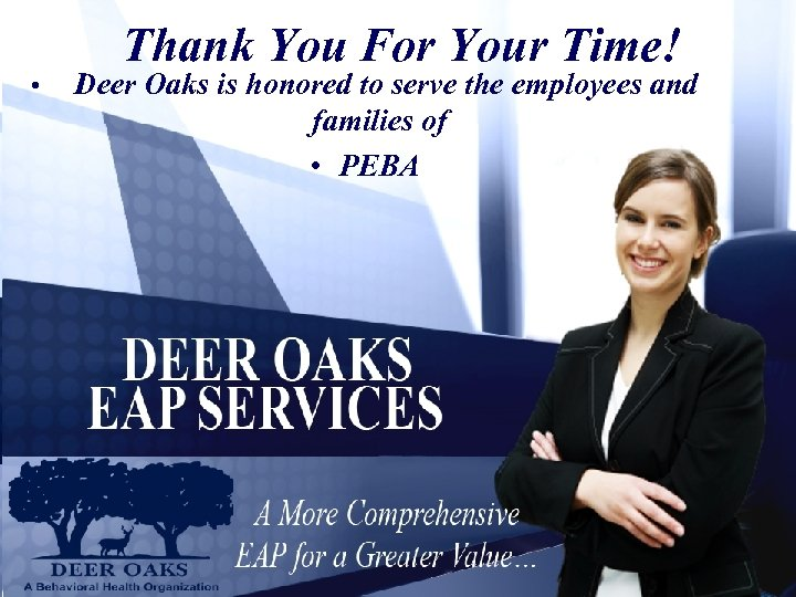 • Thank You For Your Time! Deer Oaks is honored to serve the