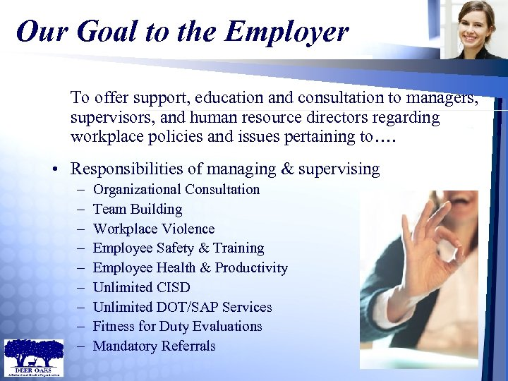 Our Goal to the Employer To offer support, education and consultation to managers, supervisors,