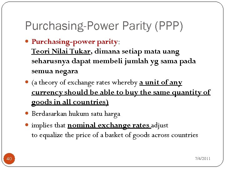 purchasing power parity Purchasing power parity definition is - the ratio between the currencies of two countries at which each currency when exchanged for the other will purchase the same quantity of goods as it purchases at home excluding customs duties and costs of transport.