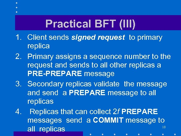 Practical BFT (III) 1. Client sends signed request to primary replica 2. Primary assigns