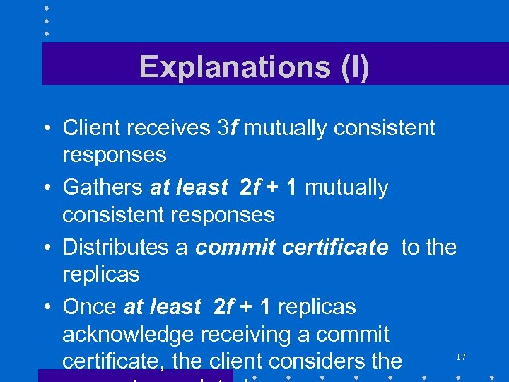 Explanations (I) • Client receives 3 f mutually consistent responses • Gathers at least