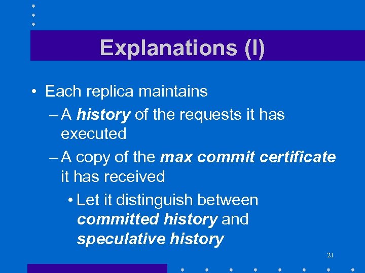 Explanations (I) • Each replica maintains – A history of the requests it has