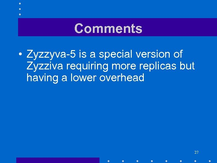 Comments • Zyzzyva-5 is a special version of Zyzziva requiring more replicas but having