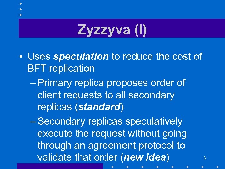 Zyzzyva (I) • Uses speculation to reduce the cost of BFT replication – Primary