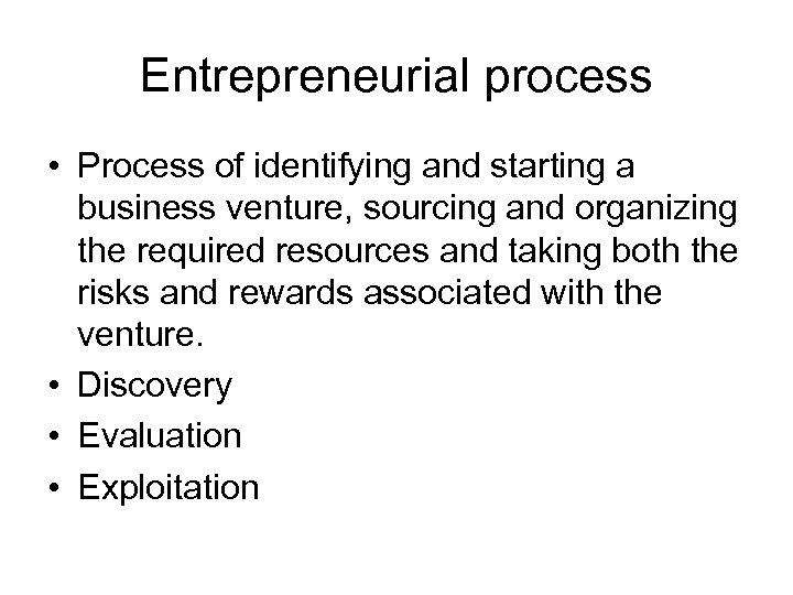 Entrepreneurial process • Process of identifying and starting a business venture, sourcing and organizing