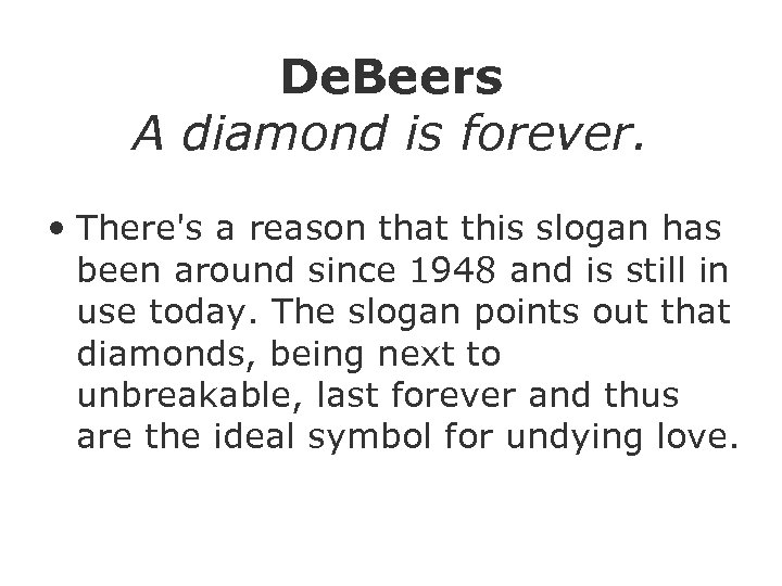 De. Beers A diamond is forever. • There's a reason that this slogan has