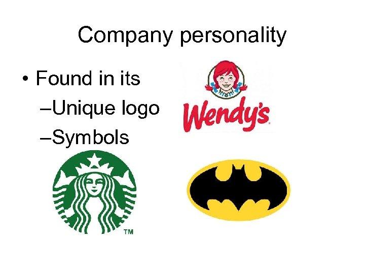 Company personality • Found in its –Unique logo –Symbols