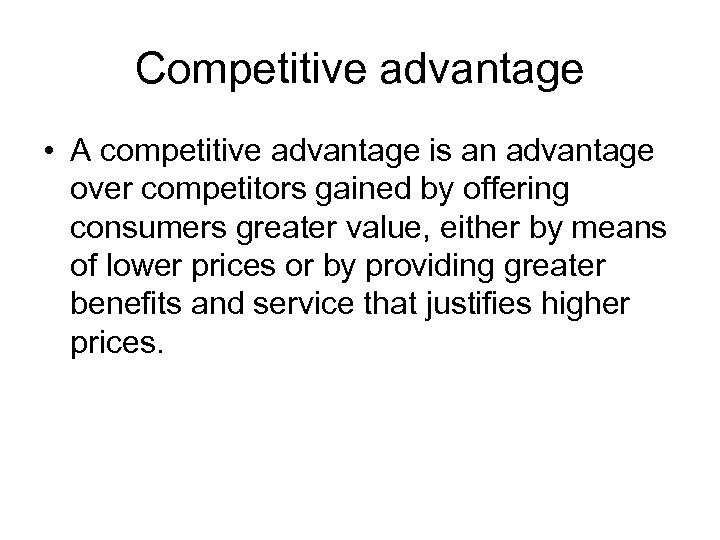 Competitive advantage • A competitive advantage is an advantage over competitors gained by offering