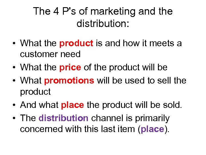 The 4 P's of marketing and the distribution: • What the product is