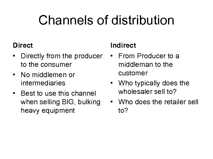 Channels of distribution Direct Indirect • Directly from the producer • From Producer to