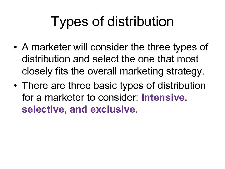 Types of distribution • A marketer will consider the three types of distribution and
