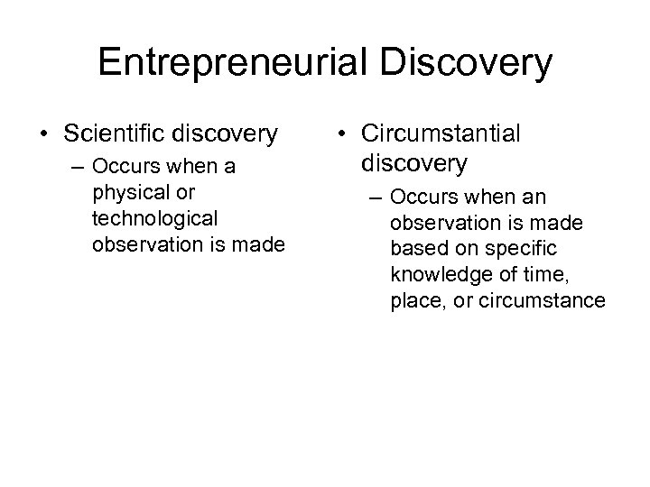 Entrepreneurial Discovery • Scientific discovery – Occurs when a physical or technological observation is
