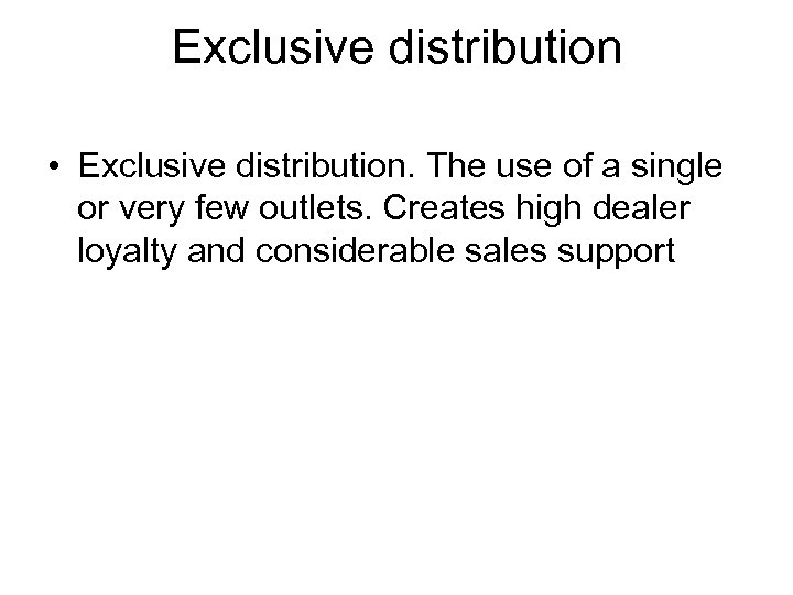 Exclusive distribution • Exclusive distribution. The use of a single or very few outlets.