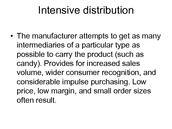 Intensive distribution • The manufacturer attempts to get as many intermediaries of a particular