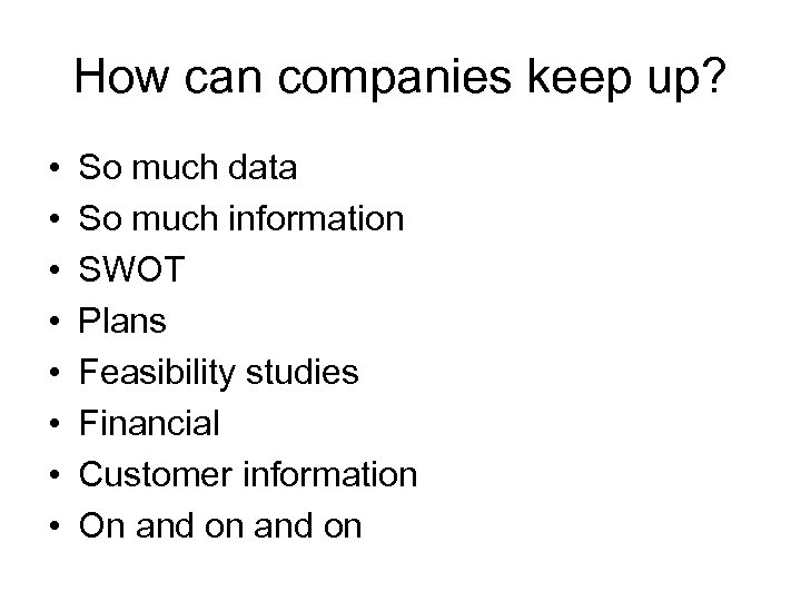 How can companies keep up? • • So much data So much information SWOT