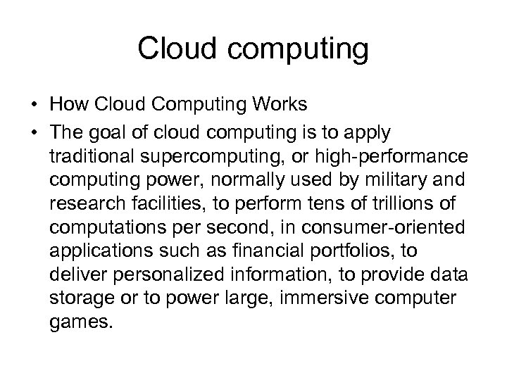 Cloud computing • How Cloud Computing Works • The goal of cloud computing is