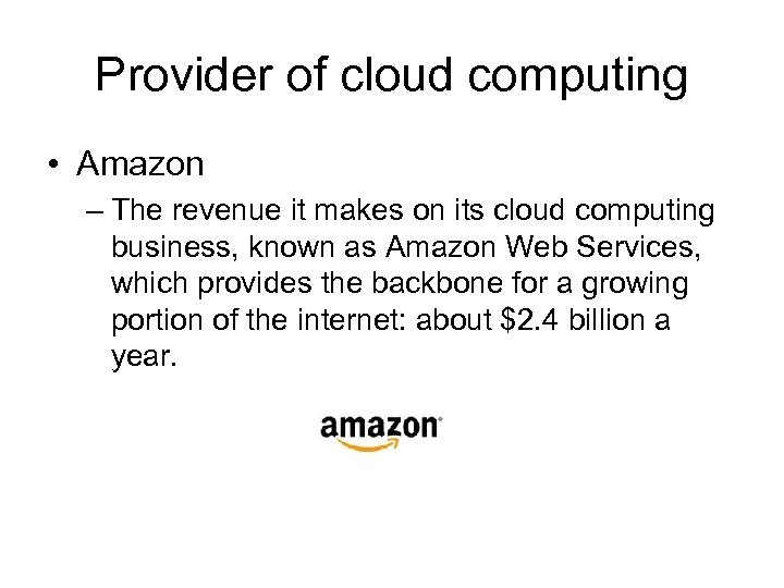 Provider of cloud computing • Amazon – The revenue it makes on its cloud