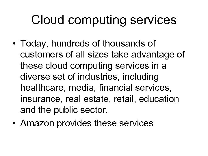 Cloud computing services • Today, hundreds of thousands of customers of all sizes take