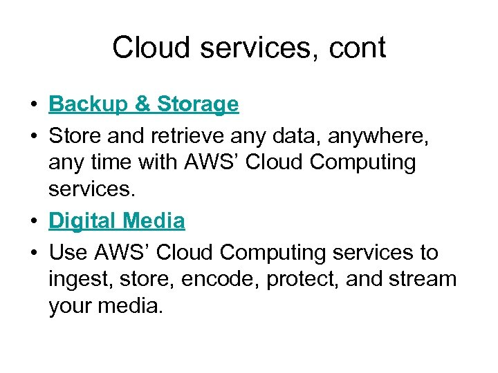 Cloud services, cont • Backup & Storage • Store and retrieve any data, anywhere,