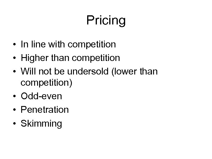 Pricing • In line with competition • Higher than competition • Will not be