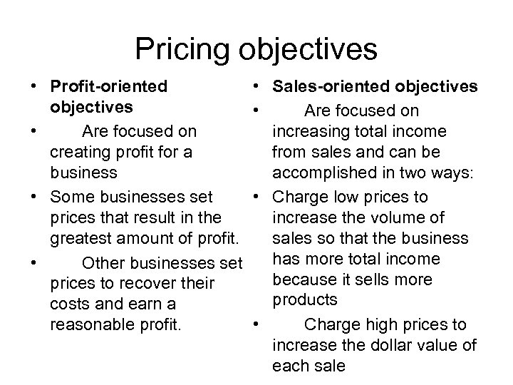 Pricing objectives • Profit-oriented objectives • Are focused on creating profit for a business