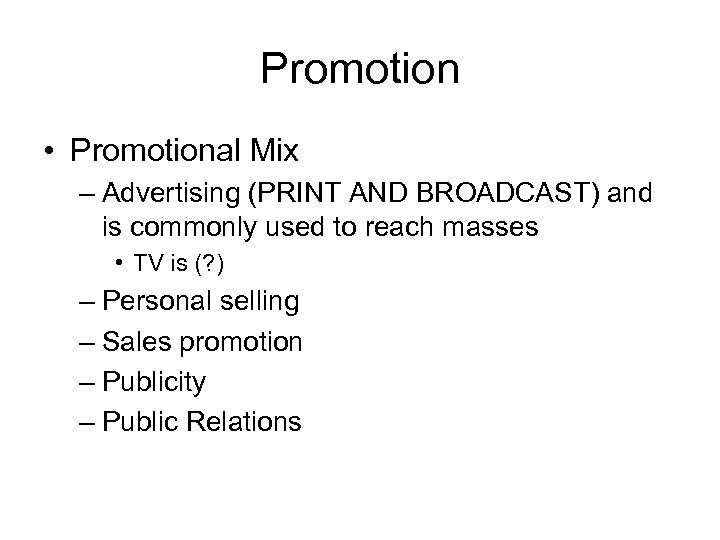Promotion • Promotional Mix – Advertising (PRINT AND BROADCAST) and is commonly used to